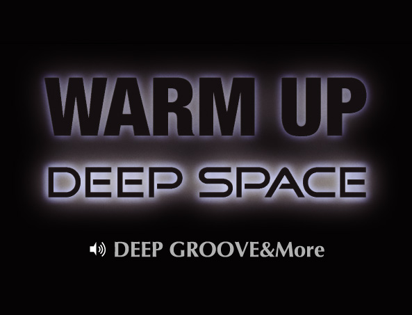 WARM UP -DEEP SPACE-