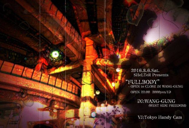 SHeLTeR Presents FULLBODY – OPEN to CLOSE DJ WANG-GUNG –